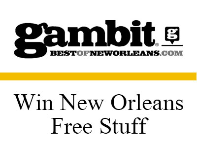 www.bestofneworleans.com/gambit/ContestsAndGiveaways/Page Enter Gambit Giveaway To Win New Orleans Free Stuff